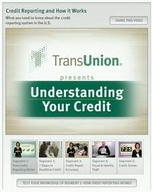 Access five free credit segments and quizzes now at: www.transunion.com/creditvideo