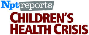 NPT REPORTS: CHILDREN¿S HEALTH CRISIS