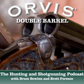 The Orvis Double BArrel Podcast with Bruce Bowlen and Brett Ference