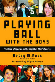 Playing Ball With the Boys: The Rise of Women in Men's Sports by Betsy M. Ross