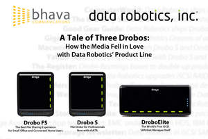 Bhava Communications media relations campaign for the launch of DroboElite, Drobo S and Drobo FS to the SMB and prosumer markets
