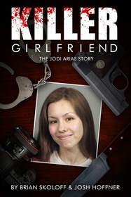 KILLER GIRLFRIEND - The Jodi Arias Story