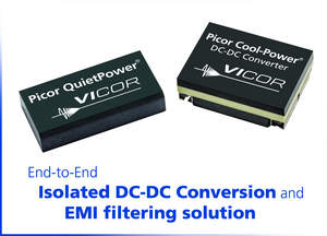 Vicor's Picor Cool-Power PI31xx isolated DC-DC converters and Picor QuietPower EMI filters