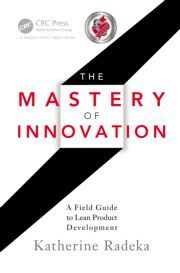 The Mastery of Innovation: A Field Guide to Lean Product Development