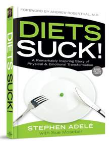 Diets Suck! A Remarkably Inspiring Story of Physical & Emotional Transformation