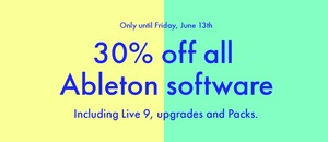 30% off all Ableton software - only until Friday, June 13th