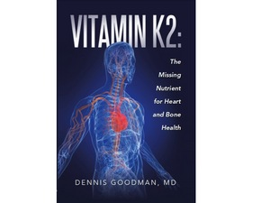 Vitamin K2: The Missing Nutrient for Heart and Bone Health, by Dr. Dennis Goodman, M.D.