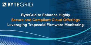 ByteGrid today announced an agreement with Trapezoid, Inc. to add firmware integrity monitoring capabilities to community and private cloud solutions hosted by ByteGrid that deliver new levels of visibility, security, and compliance.