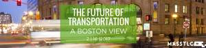 Mass Technology Leadership Council Future of Transportation, a Boston View